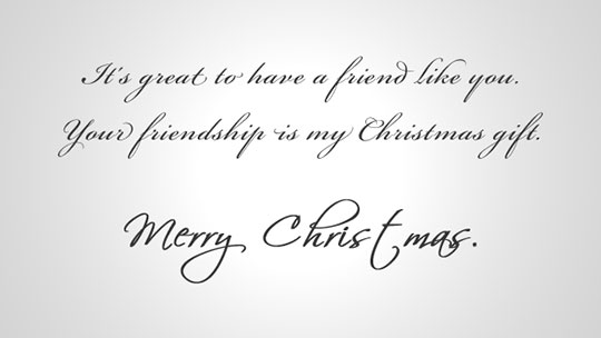 Image of the greeting message inside the Just for You Christmas card: It's great to have a friend like you. Your friendship is my Christmas gift. Merry Christmas.